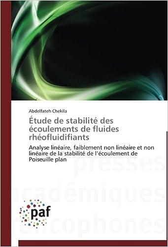 Lire en ligne Étude de stabilité des écoulements de fluides rhéofluidifiants: Analyse linéaire, faiblement non linéaire et non linéaire de la stabilité de l'écoulement de Poiseuille plan pdf ebook