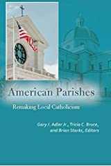 American Parishes: Remaking Local Catholicism (Catholic Practice in North America) Kindle Edition