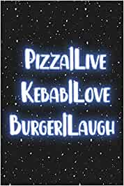 PIZZA   live Kebab   love Burger   laugh: Blank Wide dotted Notebook, 120 Pages, 6 x 9 inches -A Funny Journal for programmers, Perfect Present for ... , sons, family or friends for their Birthday.