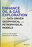 Enhance Oil and Gas Exploration with Data-Driven Geophysical and Petrophysical Models (Wiley and SAS Business Series)