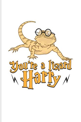 - You're A Lizard Harry: Funny Reptile Humor Journal For Lizards, Leopard Geckos, Chameleons, Alligators, Red Iguanas, Nerds & Sci-Fi Fans - 6x9 - 100 Blank Lined Pages