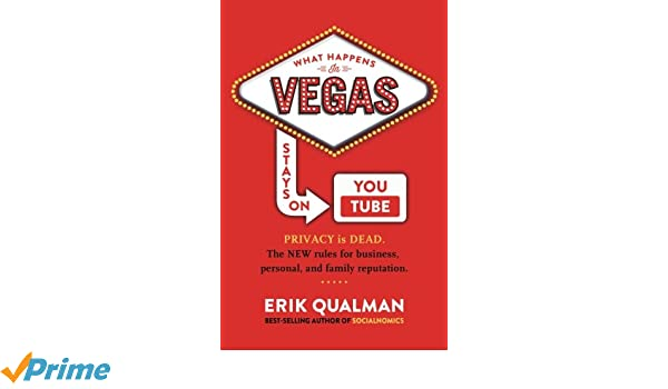 What Happens in Vegas Stays on YouTube: Privacy Is Dead. The New Rules of Reputation.: Amazon.es: Erik Qualman: Libros en idiomas extranjeros