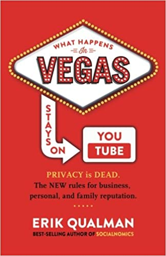 What Happens in Vegas Stays on YouTube The New Rules of Reputation. Privacy Is Dead