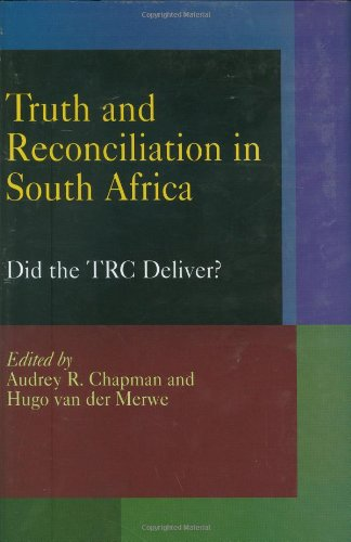 Truth and Reconciliation in South Africa: Did the TRC Deliver? (Pennsylvania Studies in Human Rights)