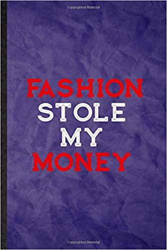 Amazon Com Fashion Stole My Money Funny Blank Lined Clothing Fashion Designer Notebook Journal Graduation Appreciation Gratitude Thank You Souvenir Gag Gift Novelty Cute Graphic 110 Pages 9781653690824 Superb Classy Popular Vintage Eli