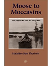 Moose to Moccasins: The Story of Ka Kita Wa Pa No Kwe