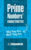 Prime Numbers' Characteristics: Why They Are What They Are, L. Balasundaram, 146378869X