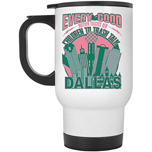 Awesome Mothers Travel Mug, Every Good Mother Teachers Her Children To Trash Talk Dallas Mug, Great For Travel Or Camping (Travel Mug - White)]()