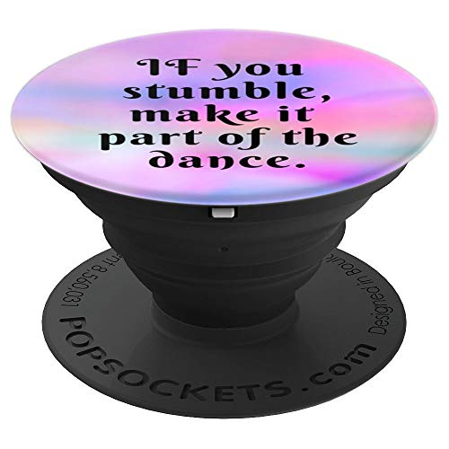 - If You Stumble Make it Part of the Dance Inspirational Quote - PopSockets Grip and Stand for Phones and Tablets