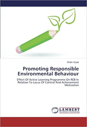 Promoting Responsible Environmental Behaviour: Effect Of Active Learning Programme On REB In Relation To Locus Of Control And Achievement Motivation