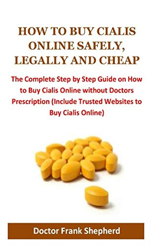 How to Buy Cialis Online Safely, Legally and Cheap: The Complete Step by Step Guide on How to Buy Cialis Online without Doctors Prescription