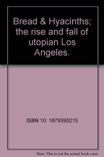 Bread & Hyacinths: The Rise and Fall of Utopian Los Angeles
