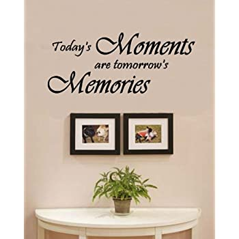 Amazon Com Today S Moments Are Tomorrow S Memories Family Love