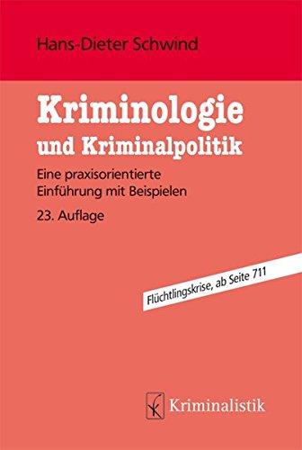 Kriminologie und Kriminalpolitik: Eine praxisorientierte Einführung mit Beispielen (Grundlagen der Kriminalistik, Band 28)