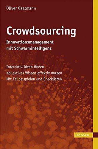 Crowdsourcing: Innovationsmanagement mit Schwarmintelligenz: Interaktiv Ideen finden - Kollektives Wissen effektiv nutzen - Mit Fallbeispielen und Checklisten