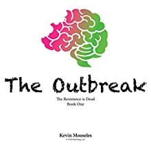 The Outbreak: The Resistance Is Dead, Book 1 Audiobook by Kevin Mooseles Narrated by Dawn Kingheart