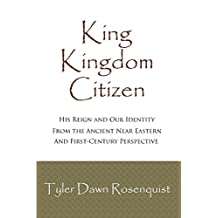 King Kingdom Citizen: His Reign & Our Identity (Covenant Living Book 2)