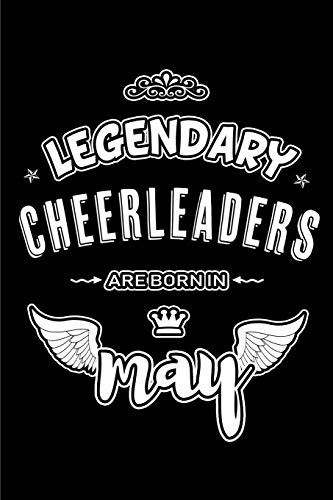 Legendary Cheerleaders are born in May: Blank Lined 6x9 CheerleaderJournal/Notebooks as Appreciation day,Birthday,Welcome,Farewell,Thanks ... assistants, bosses,friends and family. por Lovely Hearts Publishing