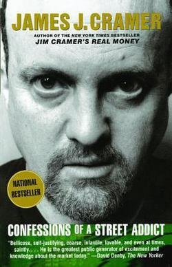 Jim Cramer: Confessions of a Street Addict (Paperback); 2003 Edition