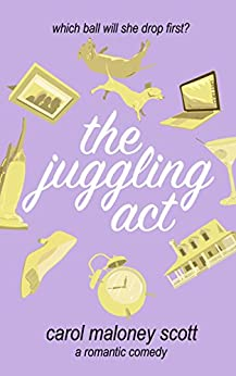 The Juggling Act: A Romantic Comedy (Rom-Com on the Edge Book 3) by [Maloney Scott, Carol]