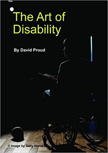 Front cover of David Proud's book, The Art of Disability. It shows a wheelchair user on a stage in darkness.