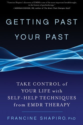 Getting Past Your Past by Francine Shapiro (2013) Paperback