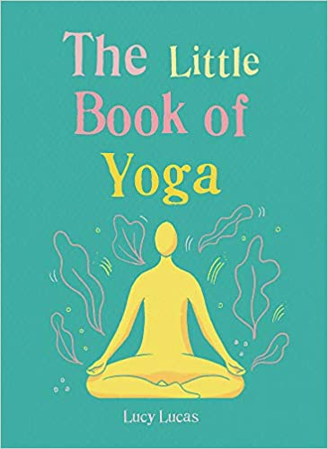 The Little Book of Yoga: Harness the ancient practice to ...