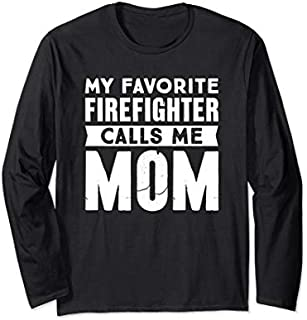 Best Gift My Favorite Firefighter Calls Me Mom - Funny Firefighter Mom Long Sleeve  Need Funny TShirt / S - 5Xl