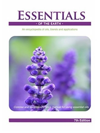 (Essentials of the Earth 7th Edition: An Encyclopedia of oils, blends and applications with Testimonials)
