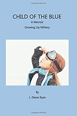 Child of the Blue, A Memoir - Growing Up Military