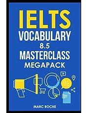 IELTS Vocabulary 8.5 Masterclass Series MegaPack Books 1, 2, & 3: Advanced Vocabulary Masterclass Books: Full Self-Study Course for IELTS 8.5 Vocabulary: Self-Study IELTS Program
