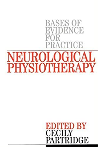 Book Neurological Physiotherapy: Bases of Evidence for Practice, Treatment and Management of Patients Described by Specialist Clinicians by Cecily Partridge (2002-05-15)
