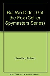 But We Didn't Get the Fox (Collier Spymasters Series)
