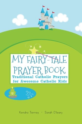 My Fairy-Tale Prayer Book: Traditional Catholic Prayers for Awesome Catholic Kids