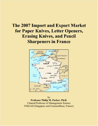 The 2007 Import and Export Market for Paper Knives, Letter Openers, Erasing Knives, and Pencil Sharpeners in France