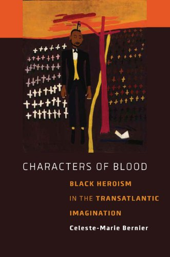 Read Online Characters of Blood: Black Heroism in the Transatlantic Imagination ebook