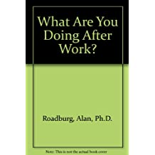 What Are You Doing After Work?: A Retirement Lifestyle Planning Guide for Financial Advisors