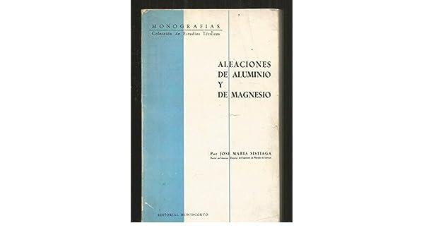 Aleaciones de aluminio y de magnesio.: Amazon.es: José María Sistiaga.: Libros