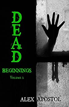 Dead Beginnings Volume 2 by [Apostol, Alex]