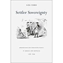 [(Settler Sovereignty: Jurisdiction and Indigenous People in America and Australia, 1788-1836 )] [Author: Lisa Ford] [Sep-2011]