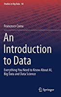 An Introduction to Data: Everything You Need to Know About AI, Big Data and Data Science Front Cover