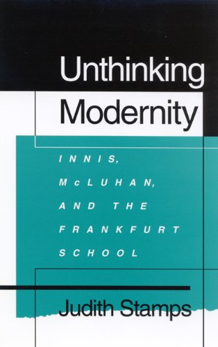 Unthinking Modernity: Innis, McLuhan, and the Frankfurt School