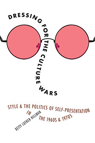 Dressing for the Culture Wars: Style and the Politics of Self-Presentation in the 1960s and 1970s