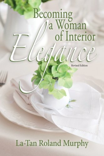 Read Online Becoming a Woman of Interior Elegance ebook