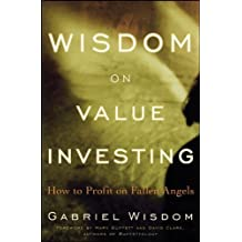 Wisdom on Value Investing: How to Profit on Fallen Angels by Gabriel Wisdom (2009-10-05)