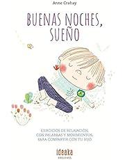 Buenas noches, sueño: Ejercicios de relajación, con palabras y movimientos, para compartir con tu hijo (IDEAKA)