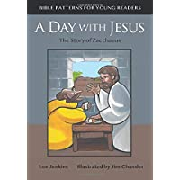 A Day with Jesus: The Story of Zacchaeus (Bible Patterns Series for Young Readers)