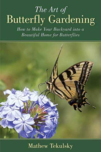 The Art of Butterfly Gardening: How to Make Your Backyard into a Beautiful Home for Butterflies