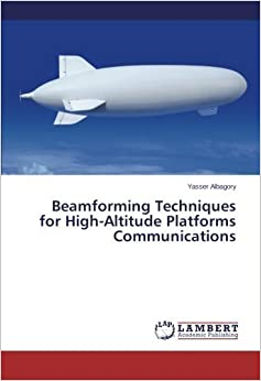Beamforming Techniques for High-Altitude Platforms Communications by Yasser Albagory (2013-12-19)