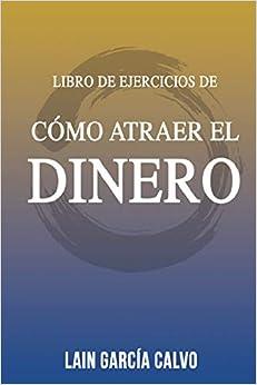 Como Atraer El Dinero - Libro De Ejercicios por Lain Garcia Calvo epub